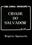 48- A Cidade de Salvador - Petróleo Jorrou na Bahia